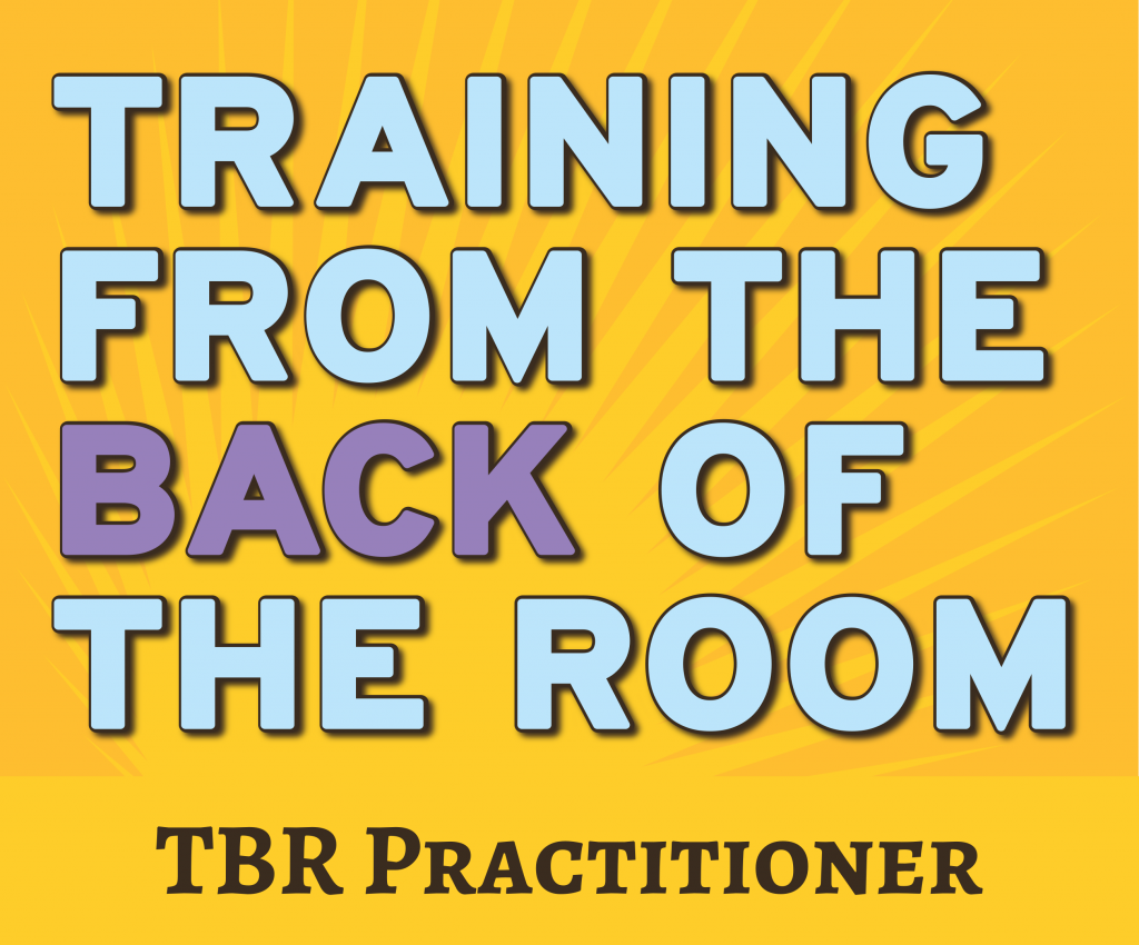 Training from the BACK of the Room (TBR)